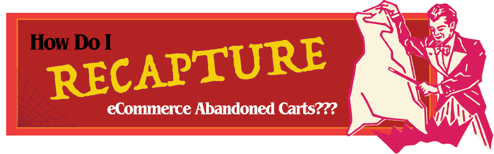 how do i best recapture abandoned carts in my checkout process?